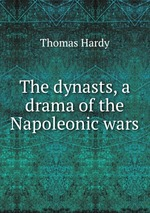 The dynasts, a drama of the Napoleonic wars