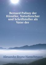 Bernard Palissy der Knstler, Naturforscher und Schriftsteller als Vater der