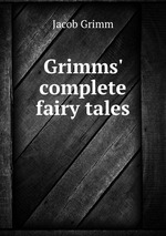 Grimms` complete fairy tales