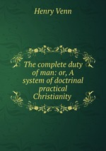 The complete duty of man: or, A system of doctrinal & practical Christianity