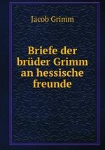 Briefe der brder Grimm an hessische freunde