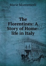 The Florentines: A Story of Home-life in Italy