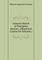 General Sketch of European History: (Historical Course for Schools.)