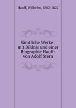 Smtliche Werke : mit Bildnis und einer Biographie Hauffs von Adolf Stern
