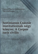 "justinian and the corpus iuris civilis essay Code of justinian: code of justinian later called the corpus iuris civilis (""body of civil law""), began to circulate in northern italy and was."