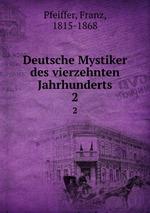 Deutsche Mystiker des vierzehnten Jahrhunderts. 2