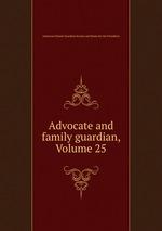 Обложка книги Advocate and family guardian, Volume 25