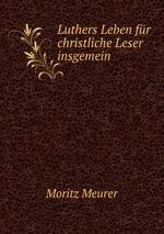 Luthers Leben fr christliche Leser insgemein