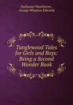 Tanglewood Tales for Girls and Boys: Being a Second Wonder Book