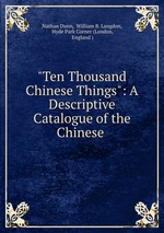"""""""Ten Thousand Chinese Things"""": A Descriptive Catalogue of the Chinese"""