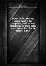 Odon de St. Amans; grand matre des templiers, mlodrame historique en trois actes et en prose. Paroles de Michel B.D.R