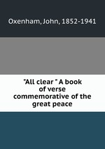 """""""All clear """" A book of verse commemorative of the great peace"""