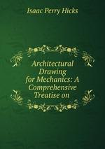 Обложка книги Architectural Drawing for Mechanics: A Comprehensive Treatise on .