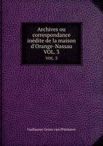 Archives ou correspondance indite de la maison d`Orange-Nassau. VOL. 3