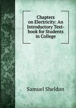 Chapters on Electricity: An Introductory Text-book for Students in College