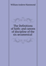 The Definitions of faith: and canons of discipline of the six cumenical