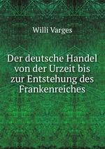 Der deutsche Handel von der Urzeit bis zur Entstehung des Frankenreiches