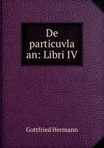 De particuvla an: Libri IV