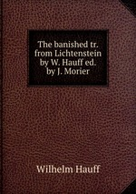 The banished tr. from Lichtenstein by W. Hauff ed. by J. Morier