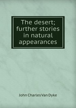 The desert; further stories in natural appearances