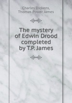 The mystery of Edwin Drood completed by T.P. James