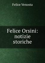 Felice Orsini: notizie storiche