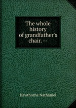 The whole history of grandfather`s chair. --