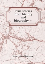 True stories from history and biography. --