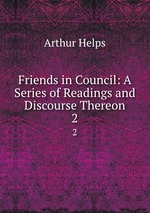 Friends in Council: A Series of Readings and Discourse Thereon. 2