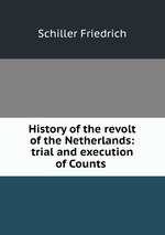 History of the revolt of the Netherlands: trial and execution of Counts