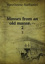 Mosses from an old manse. --. 2