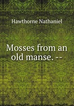 Mosses from an old manse. --