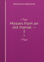 Mosses from an old manse. --. 1