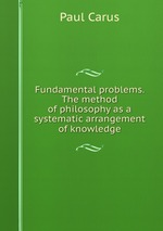 Fundamental problems. The method of philosophy as a systematic arrangement of knowledge