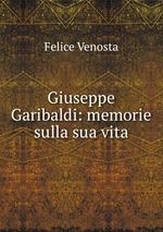 Giuseppe Garibaldi: memorie sulla sua vita