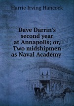 Dave Darrin`s second year at Annapolis; or, Two midshipmen as Naval Academy