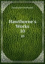 Hawthorne`s Works. 10