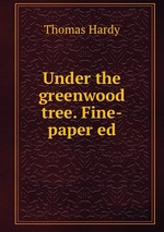 Under the greenwood tree. Fine-paper ed
