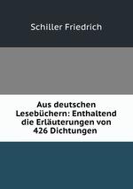Aus deutschen Lesebchern: Enthaltend die Erluterungen von 426 Dichtungen