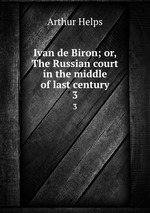 Ivan de Biron; or, The Russian court in the middle of last century. 3