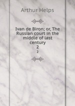 Ivan de Biron; or, The Russian court in the middle of last century. 2