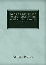 Ivan de Biron; or, The Russian court in the middle of last century. 1