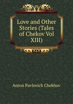 Love and Other Stories (Tales of Chekov Vol XIII)