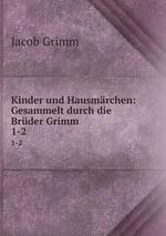 Kinder und Hausmrchen: Gesammelt durch die Brder Grimm. 1-2