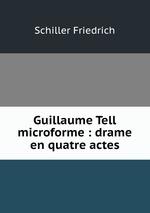 Guillaume Tell microforme : drame en quatre actes