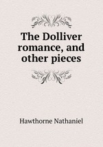 The Dolliver romance, and other pieces