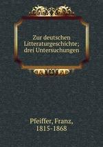 Zur deutschen Litteraturgeschichte; drei Untersuchungen