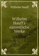 Wilhelm Hauff`s smmtliche Werke