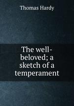 The well-beloved; a sketch of a temperament