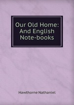 Our Old Home: And English Note-books